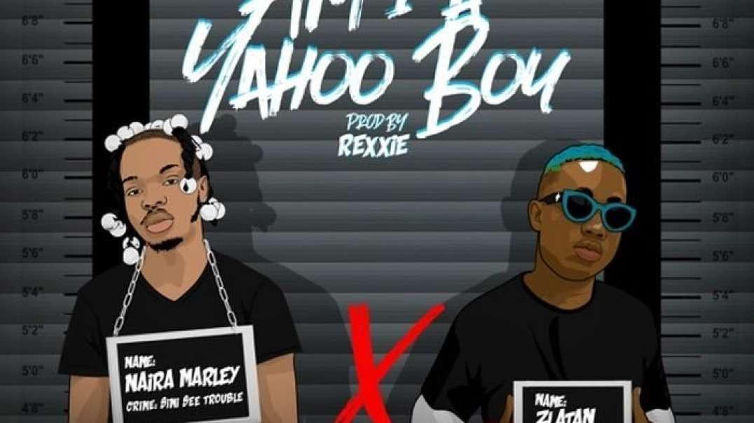 Naira Marley X Zlatan -Am I A Yahoo Boy