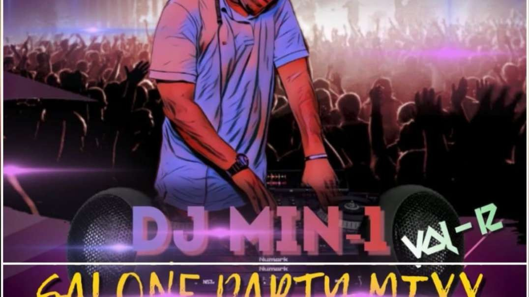 Salone Party Mix Volume 12 by Dj Min-1 Sierra Leone Music 2020